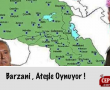 Barzani , Ateşle Oynuyor !